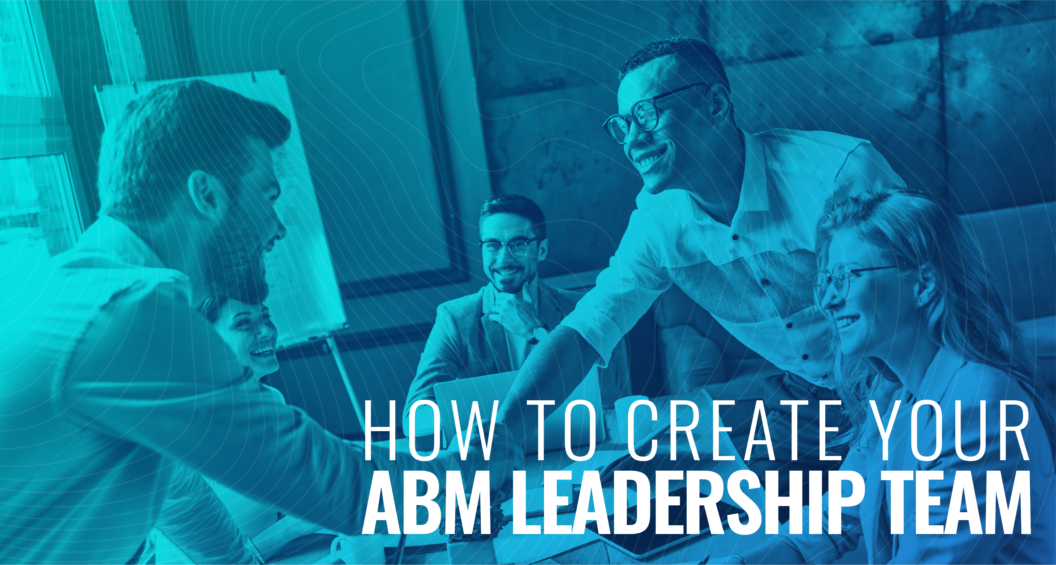How to Create your Account-Based Marketing Leadership Team