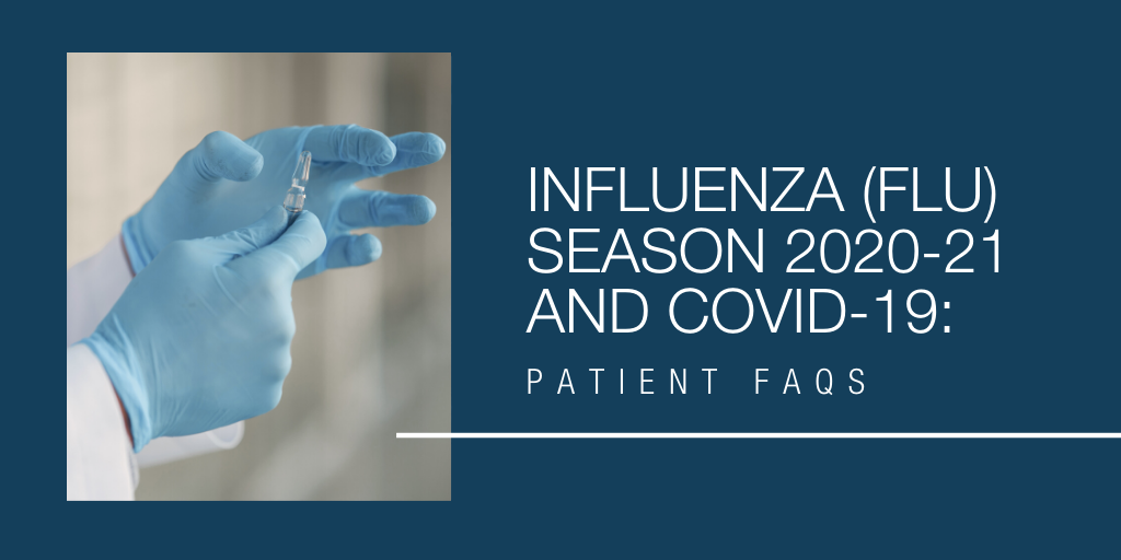 Influenza (Flu) Season 2020-2021 and COVID-19: Patient Frequently Asked Questions