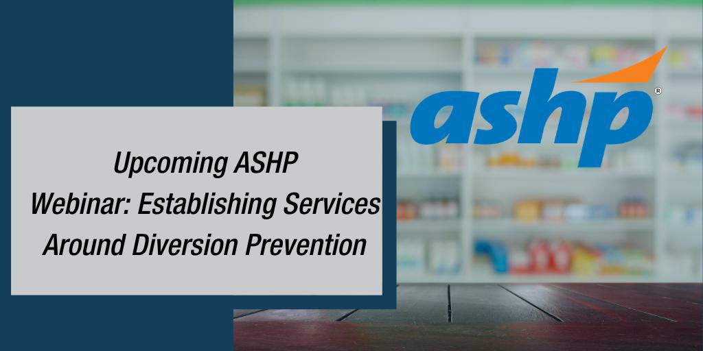 Upcoming ASHP Webinar: Establishing Services Around Diversion Prevention