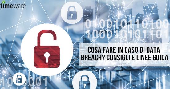 Cosa fare in caso di data breach? Consigli e linee guida