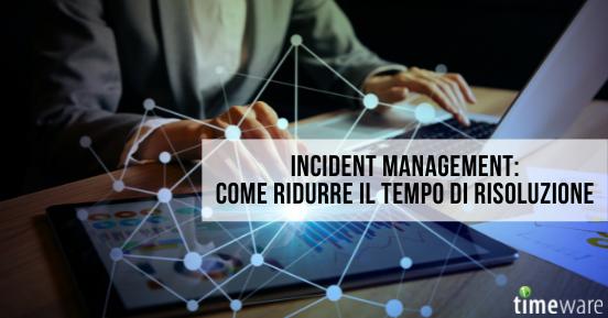 Incident management: come ridurre il tempo di risoluzione