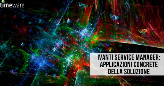 Ivanti Service Manager: applicazioni concrete della soluzione