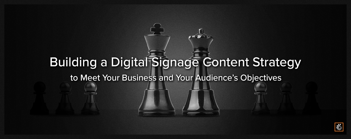 Building a Digital Signage Content Strategy to Meet Your Business' and Your Audience's Objectives