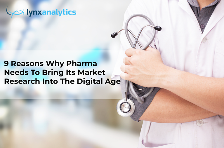 9 Reasons why Pharma needs to change its market research approach