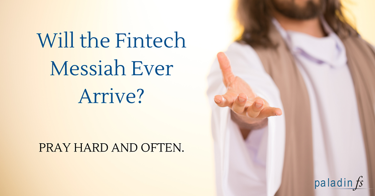 Will the Fintech Messiah Ever Arrive?