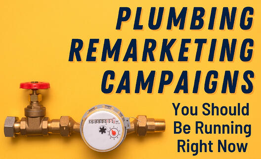 Plumbing Display Remarketing Campaigns You Should Be Running Right Now