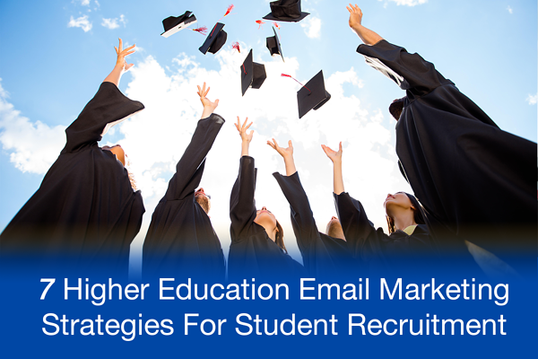 7 Higher Education Email Marketing Strategies For Student Recruitment