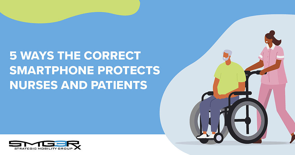 Selecting the correct healthcare smartphone protects nurse safety. Here's How.