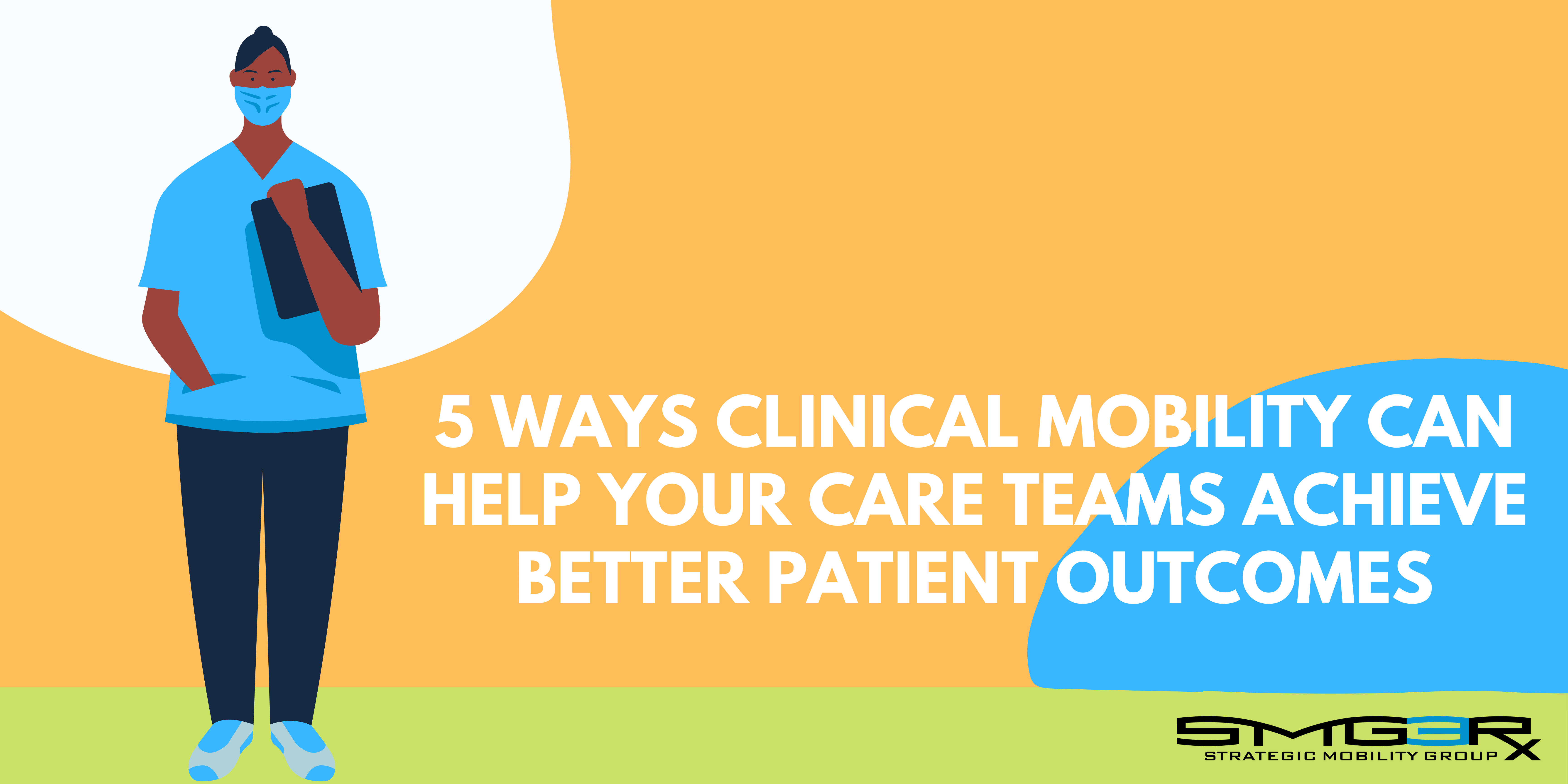 There's a Simpler Way to Improve Patient Outcomes - The Answer is Enhanced Clinical Mobility Through Smartphones