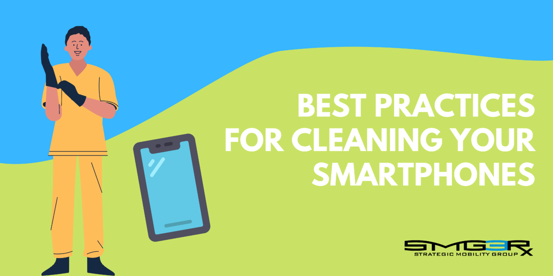 Best Practices for Cleaning Your Smartphones