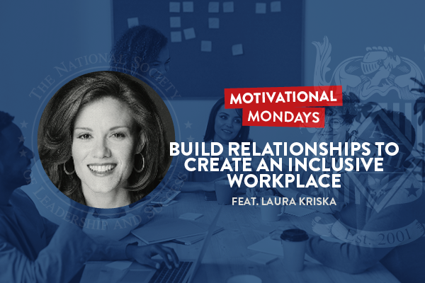 Motivational Mondays: Build Relationships to Create an Inclusive Workplace (Feat, Laura Kriska)