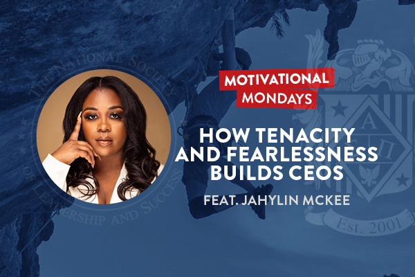 Motivational Mondays: How Tenacity and Fearlessness Builds CEOs Featuring Jahylin McKee