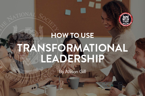 how_to_use_transformational_leadership_Allison_Gill_NSLS_Leadership_The_National_Society_of_Leadership_and_Success