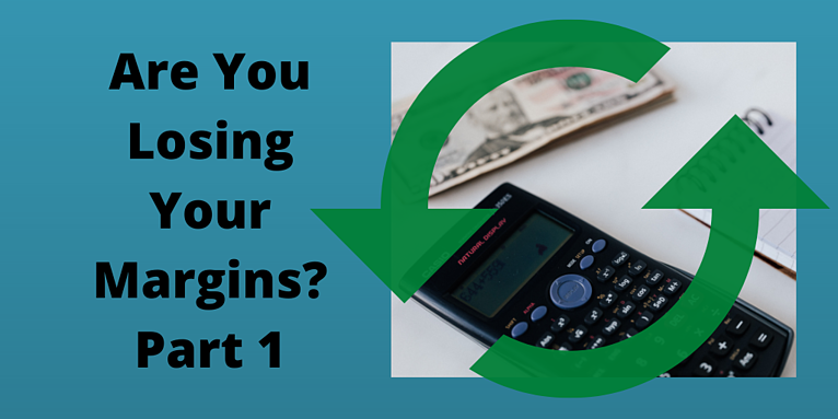 Are You Losing Your Margins? Part 1