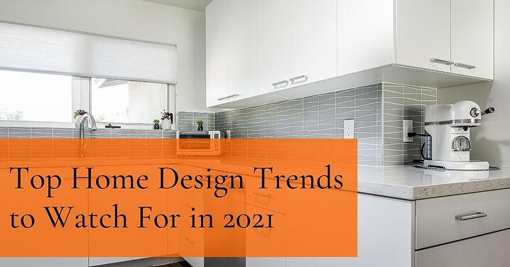 Top Home Design Trends to Watch For in 2021