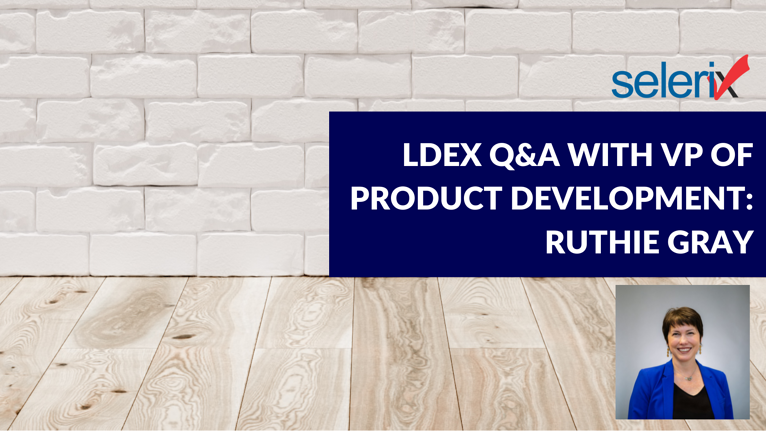 LDEx Q&A with Selerix VP of Product Development, Ruthie Gray: Part 2