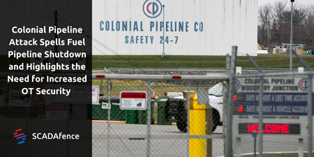 Colonial Pipeline Attack Spells Fuel Pipeline Shutdown and Highlights the Need for Increased OT Security
