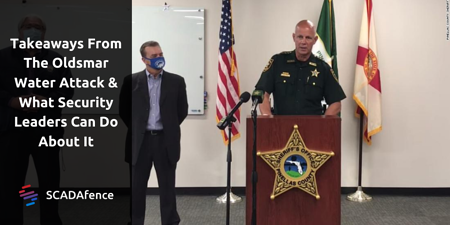 Takeaways From The Oldsmar Water Attack & What Security Leaders Can Do About It