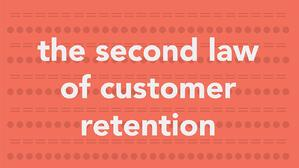The Second Law of Customer Retention