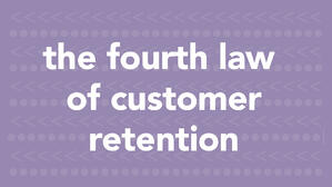 The Fourth Law of Customer Retention