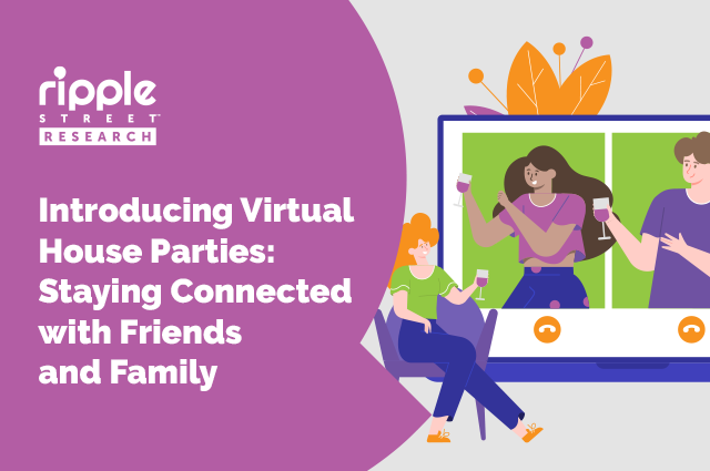 Introducing Virtual House Parties: Staying Connected with Friends and Family