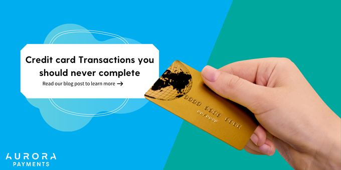Credit Card Transactions you should never complete