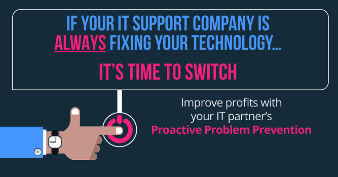 If your IT support company is ALWAYS fixing your technology... it's time to switch!