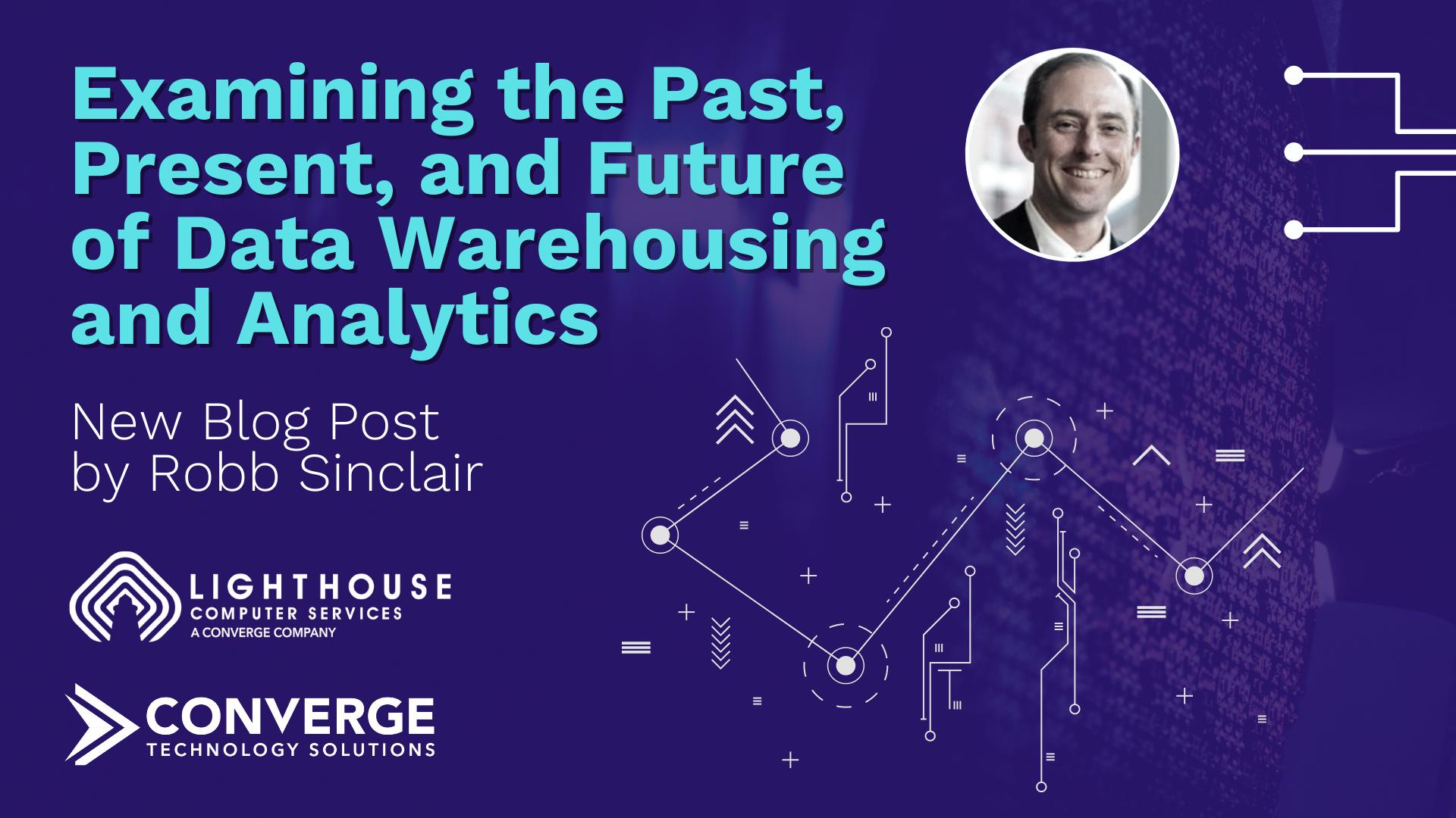 Examining the Past, Present, and Future of Data Warehousing and Analytics